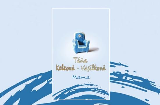 53f96a184 Mama, nová kniha Táni Keleovej-Vasilkovej, vychádza v apríli - Novinky